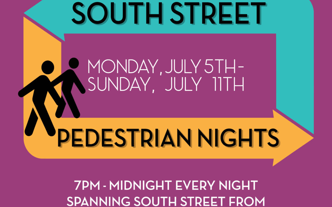 South Street Pedestrian Nights — July 5-11, 2021